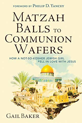 Matzah Balls to Communion Wafers: How a Not-So-Kosher Jewish Girl Fell in Love with Jesus