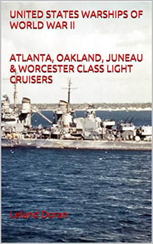 UNITED STATES WARSHIPS OF WORLD WAR II ATLANTA, OAKLAND, JUNEAU & WORCESTER CLASS LIGHT CRUISERS