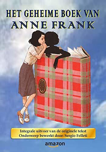 HET GEHEIME BOEK VAN ANNE FRANK: Integrale uitvoer van de originele tekst - Onderwerp bewerkt door: Sergio Felleti