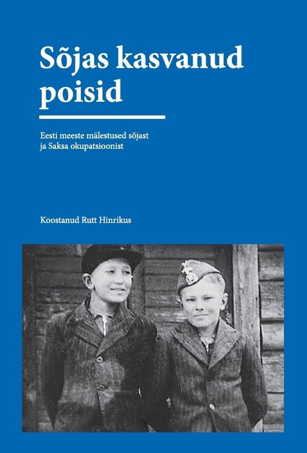 Sõjas kasvanud poisid: Eesti meeste mälestused sõjast ja Saksa okupatsioonist