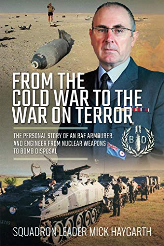 From the Cold War to the War on Terror: The Personal Story of an RAF Armourer and Engineer from Nuclear Weapons to Bomb Disposal