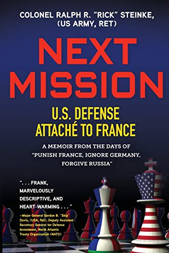 "Next Mission: U.S. Defense Attaché to France. A memoir from the days of ""Punish France, Ignore Germany, Forgive Russia"""