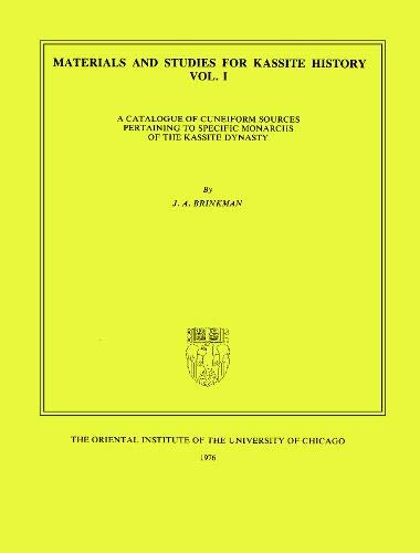 Materials and Studies for Kassite History Volume 1: A Catalogue of Cuneiform Sources Pertaining to Specific Monarchs of the Kassite Dynasty