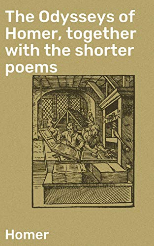 The Odysseys of Homer, together with the shorter poems