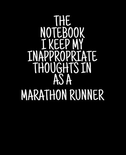 "The Notebook I Keep My Inappropriate Thoughts In As A Marathon Runner, 7.5"" X 9.25"" 
