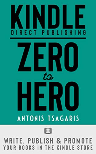 KDP: Zero to Hero: Write, Publish And Promote Your Books In The Kindle Store