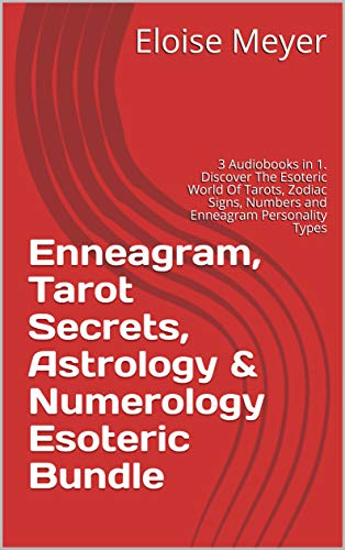 Enneagram, Tarot Secrets, Astrology & Numerology Esoteric Bundle: 3 Audiobooks in 1. Discover The Esoteric World Of Tarots, Zodiac Signs, Numbers and Enneagram Personality Types