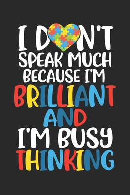 I don't speak much because I'm brilliant and I'm bussy thinking: Autism Journal; Autism Awareness Gift Notebook; Lined Notebook
