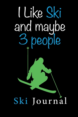 Ski Journal: v2-3 Ski lined notebook gifts for a skiier skiing books for kids, men or woman who loves ski composition notebook 111 pages 6x9 Paperback black background with quote: i like ski and maybe 3 people