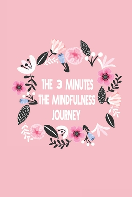 The mindful life Journal: 3 minutes a Day for a better life, More Meaningful Life / Journal / 120 Pages / Large 6x9 inches / Matte Finish