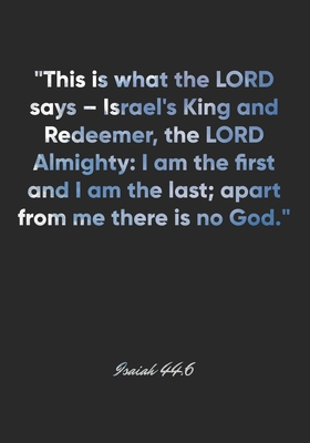 Isaiah 44: 6 Notebook: This is what the LORD says - Israel's King and Redeemer, the LORD Almighty: I am the first and I am the last; apart from me there is no God.: Isaiah 44:6 Notebook, Bible Verse Christian Journal/Diary Gift, Doodle Present