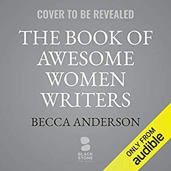 The Book of Awesome Women Writers: Medieval Mystics, Pioneering Poets, Fierce Feminists and First Ladies of Literature