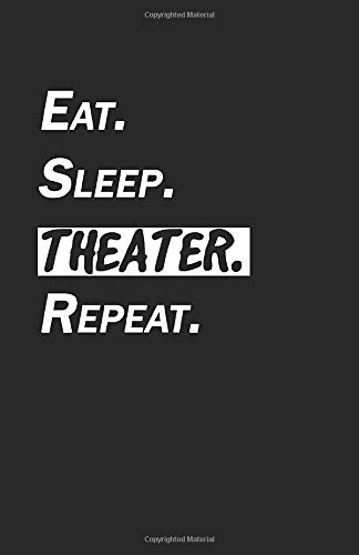 Eat Sleep Theater Notebook Journal | 120 Pages (5.5''x8.5'') of blank lined paper | Ideal Gift for Theater and Musical Lovers