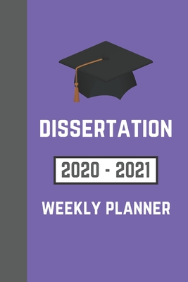 Dissertation 2020-2021 Weekly Planner: To Write Your Thesis Proposal and Methods
