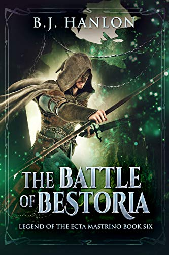 The Battle of Bestoria: An Epic Mage Fantasy Adventure (Legend of the Ecta Mastrino Book 6)