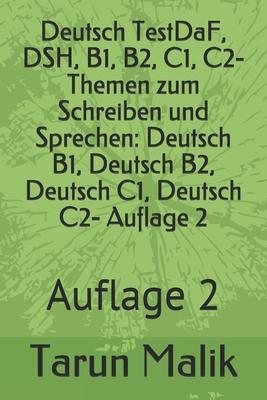 Deutsch TestDaF, DSH, B1, B2, C1, C2- Themen zum Schreiben und Sprechen: Deutsch B1, Deutsch B2, Deutsch C1, Deutsch C2- Auflage 2: Auflage 2