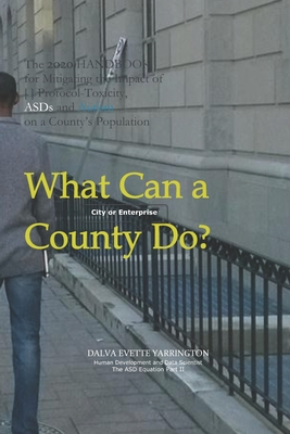 What Can a County [City or Enterprise] Do?: The 2020 Handbook for Mitigating the Impact of [ ] Protocol Toxicity, ASDs and Autism on a County Population