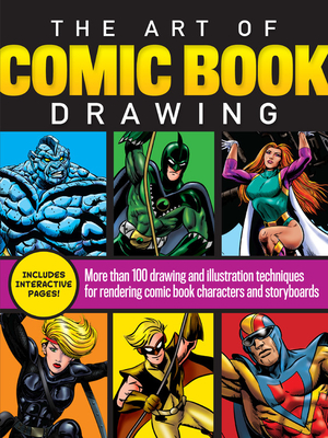 The Art of Comic Book Drawing: More than 100 drawing and illustration techniques for rendering comic book characters and storyboards