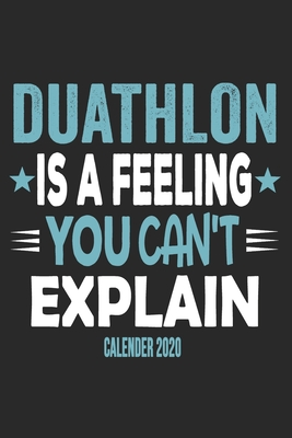 Duathlon Is A Feeling You Can't Explain Calender 2020: Funny Cool Duathlon Calender 2020 Monthly & Weekly Planner - 6x9 - 128 Pages - Cute Gift For Duathletes