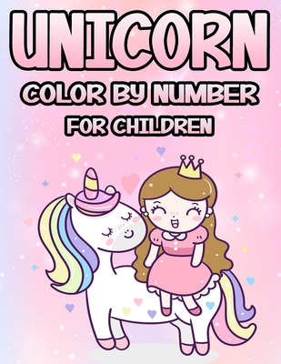 Unicorn Color by Number for Children: The Magical Unicorn Coloring Book for Kids and Educational Activity Books for Kids