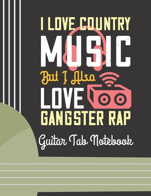 I Love Country Music, But I Also Love Gangster Rap: (6 String) Guitar Tablature Blank Notebook/ Journal / Manuscript Paper/ Staff Paper - Lovely Designed Interior (8.5 x 11), 100 Pages (Gift For Guitar Players, Musicians, Teachers & Students)