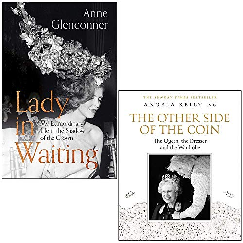 Lady in Waiting: My Extraordinary Life in the Shadow of the Crown By Anne Glenconner & The Other Side of the Coin: The Queen, the Dresser and the Wardrobe By Angela Kelly 2 Books Collection Set