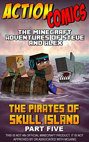 Action Comics: The Minecraft Adventures of Steve and Alex: The Pirates of Skull Island – Part Five (Minecraft Steve and Alex Adventures Book 42)