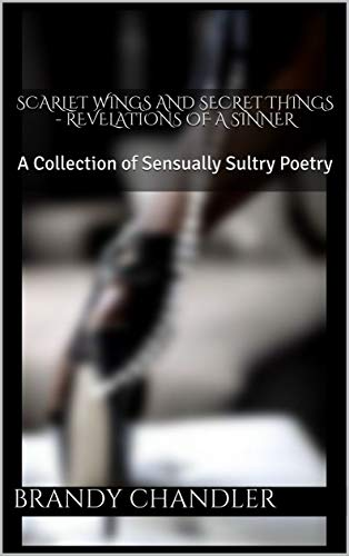 Scarlet Wings and Secret Things - Revelations of A Sinner: A Collection of Sensually Sultry Poetry
