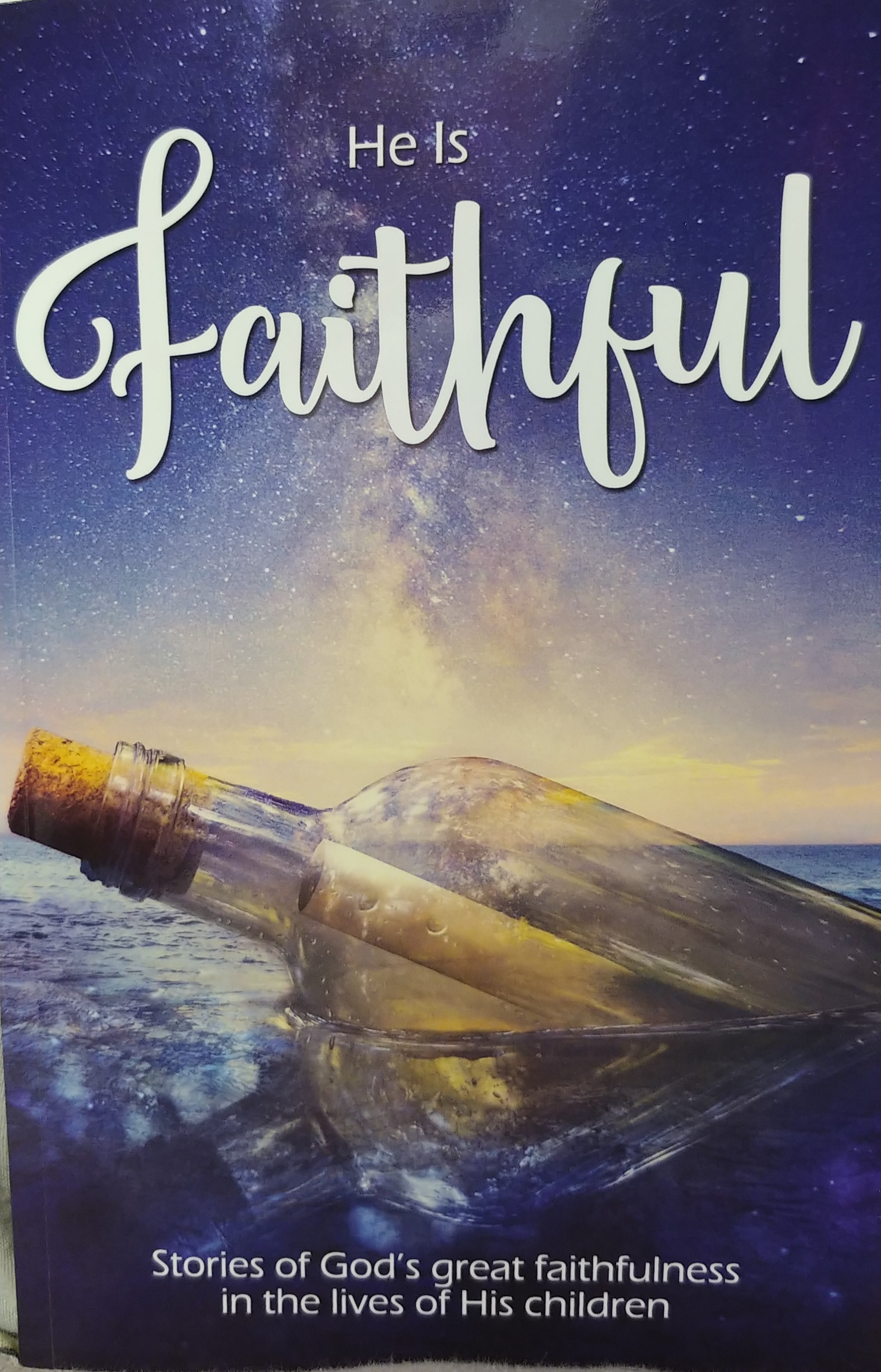 He is Faithful: Stories of God's Great Faithfulness in the Lives of His Children