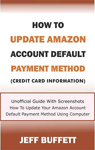 How To Update Amazon Account Default Payment Method (Credit Card Information): Unofficial Guide With Screenshots - How To Update Your Amazon Account Default ... Update Amazon Account Information Book 1)