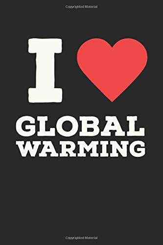 i Love Global Warming: If you take care about global changing and like to make jokes, this is the perfect notebook journal to you. Funny book to writing in (6x9)