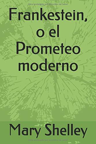 Frankestein, o el Prometeo moderno