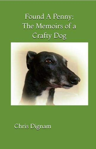 Found A Penny; The Memoirs of a Crafty Dog: A greyhound's journey from abandoned racer to media star!