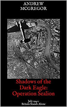 Shadows of the Dark Eagle: Operation Sealion: July 1940: Britain Stands Alone