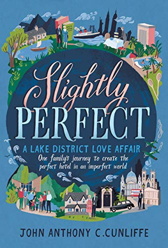 Slightly Perfect: A Lake District Love Story: One Family's Journey to Create the Perfect Hotel in an Imperfect World