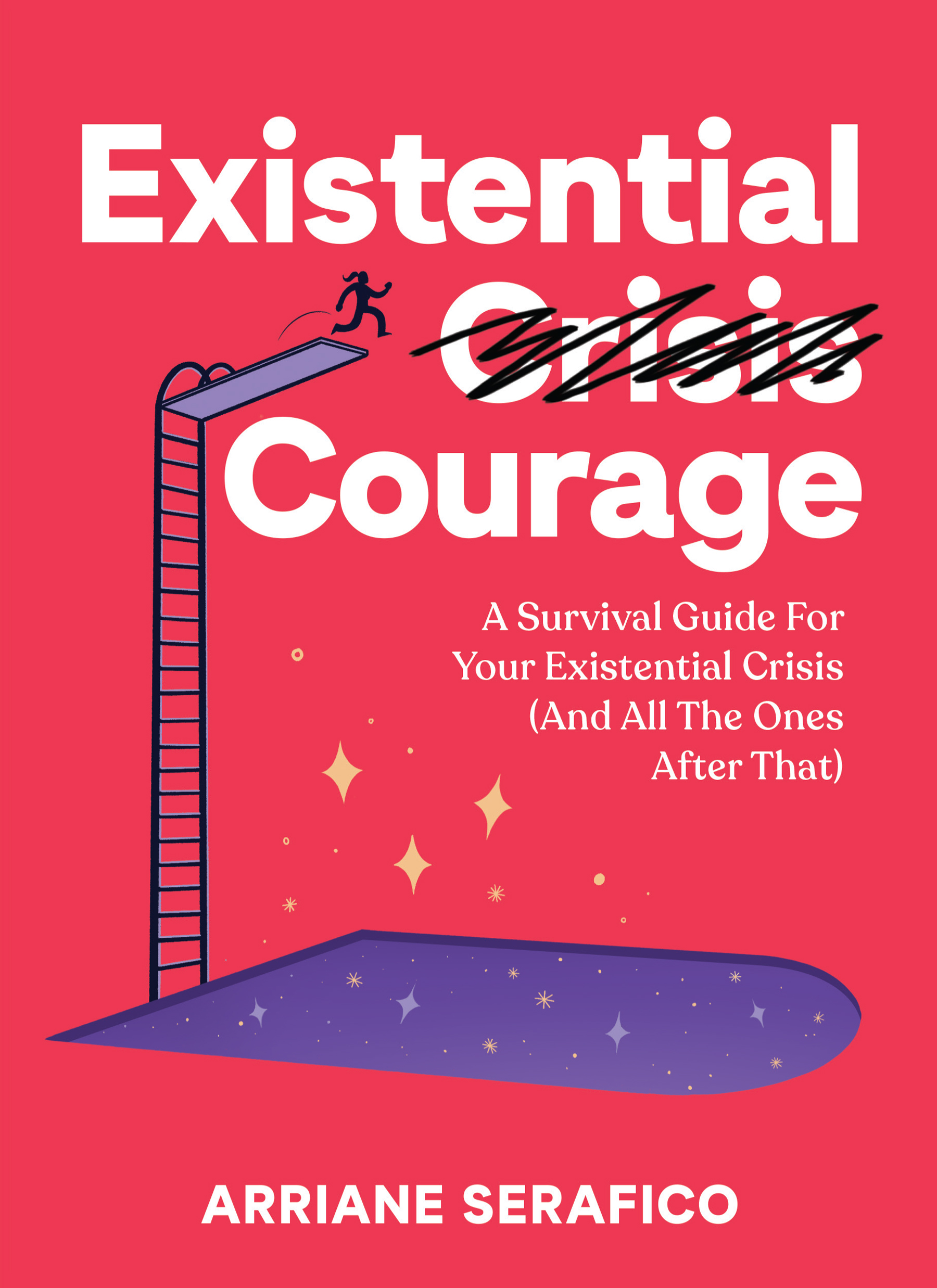 Existential Courage: A Survival Guide For Your Existential Crisis
