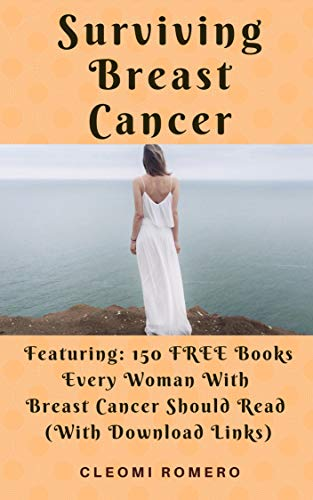 Surviving Breast Cancer: Featuring 150 FREE Books Every Woman With Breast Cancer Should Read