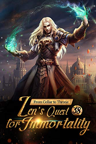 From Cellar to Throne: Zen's Quest for Immortality 38: Pursue The Godly Way (Tempered into a Martial Master: A Cultivation Series)