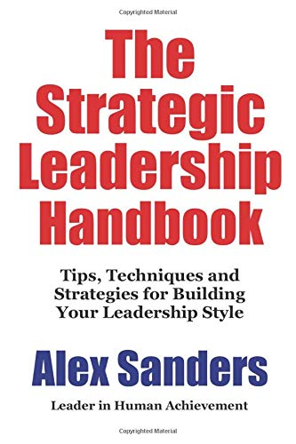 The Leadership Handbook: Tips, Techniques and Strategies for Building Your Leadership Style