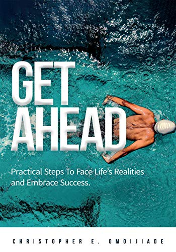 GET AHEAD: Practical Steps to face life's Realities and Embrace Success