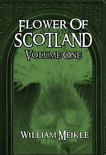 Flower of Scotland: Volume 1 (The William Meikle Chapbook Collection 22)