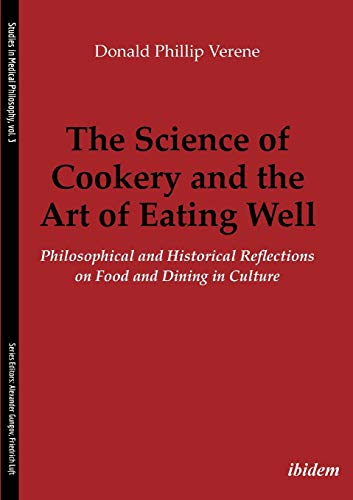 The Science of Cookery and the Art of Eating Well: Philosophical and Historical Reflections on Food and Dining in Culture