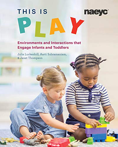 This is Play: Environments and Interactions that Engage Infants and Toddlers