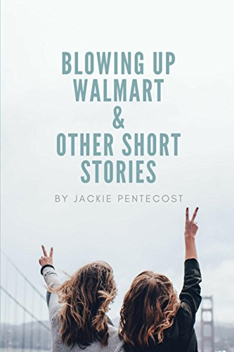 Blowing Up Walmart and Other Short Stories