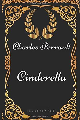 Cinderella: By Charles Perrault - Illustrated
