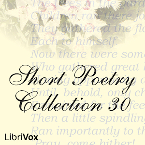 Short Poetry Collection 030 (Librivox Short Poetry, #30)