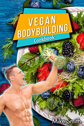 Vegan Bodybuilding Cookbook: The No Meat Athlete Recipes. Whole Food, Plant-Based Recipes For Bodybuilder To Fuel Your Workouts And Rest Of Your Life, Fitness, High Protein Recipes