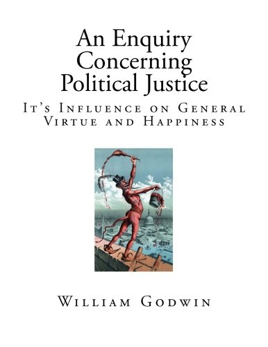 An Enquiry Concerning Political Justice: It?s Influence on General Virtue and Happiness