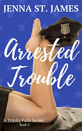 Arrested Trouble (Trinity Falls #3)