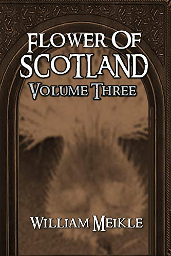 Flower of Scotland: Volume Three (The William Meikle Chapbook Collection 24)